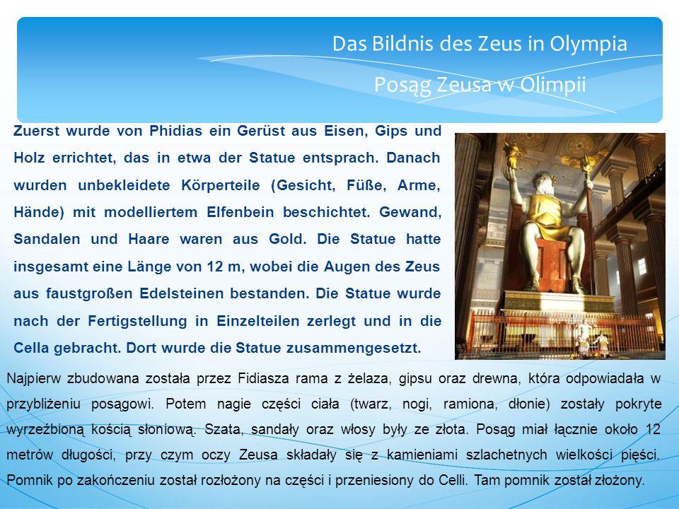 Das Bildnis des Zeus in Olympia Posąg Zeusa w Olimpii Zuerst wurde von Phidias ein Gerüst aus Eisen, Gips und Holz errichtet, das in etwa der Statue entsprach.