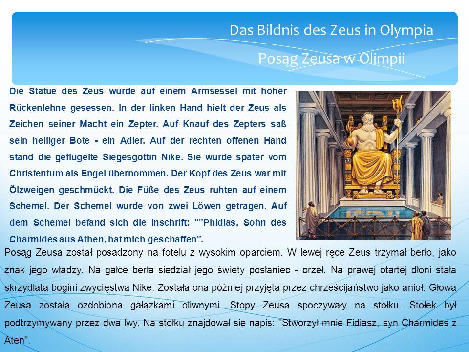 Das Bildnis des Zeus in Olympia Posąg Zeusa w Olimpii Die Statue des Zeus wurde auf einem Armsessel mit hoher Rückenlehne gesessen.