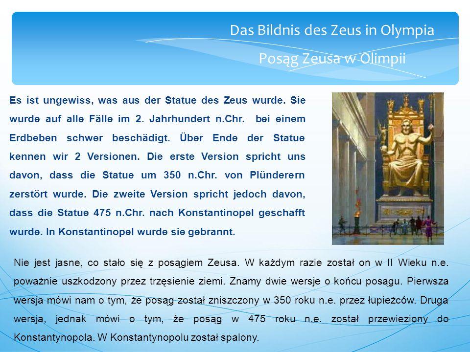Das Bildnis des Zeus in Olympia Posąg Zeusa w Olimpii Es ist ungewiss, was aus der Statue des Zeus wurde.