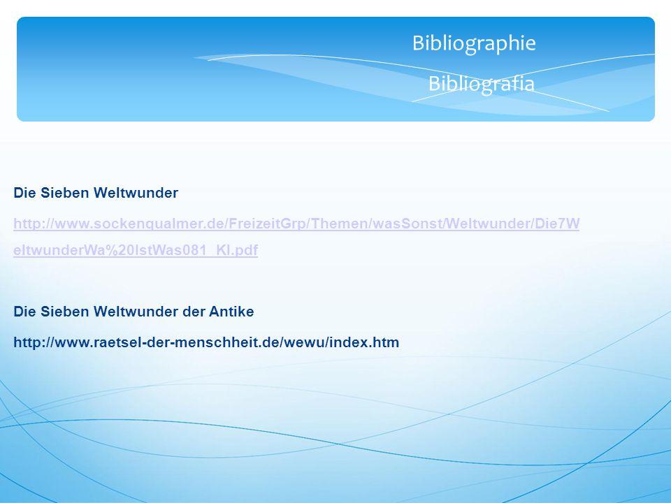Bibliographie Bibliografia Die Sieben Weltwunder http://www.sockenqualmer.de/FreizeitGrp/Themen/wasSonst/Weltwunder/Die7W eltwunderWa%20IstWas081_Kl.pdf Die Sieben Weltwunder der Antike http://www.raetsel-der-menschheit.de/wewu/index.htm