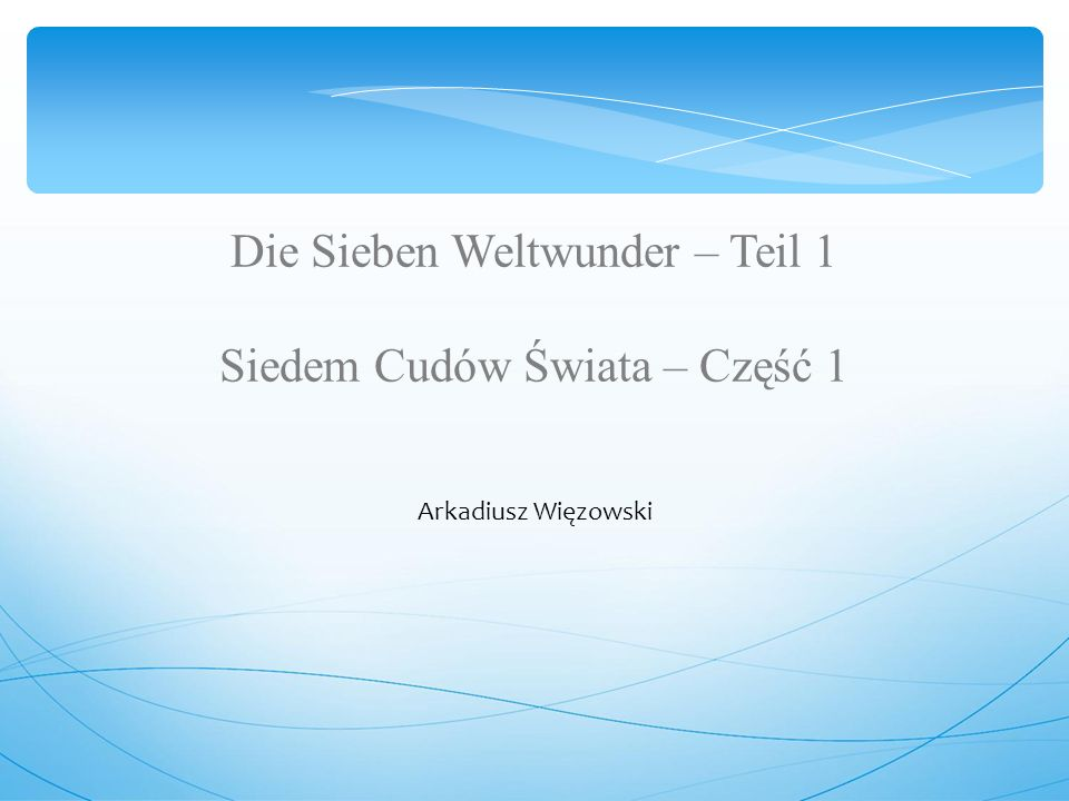 Die Sieben Weltwunder – Teil 1 Siedem Cudów Świata – Część 1 Arkadiusz Więzowski