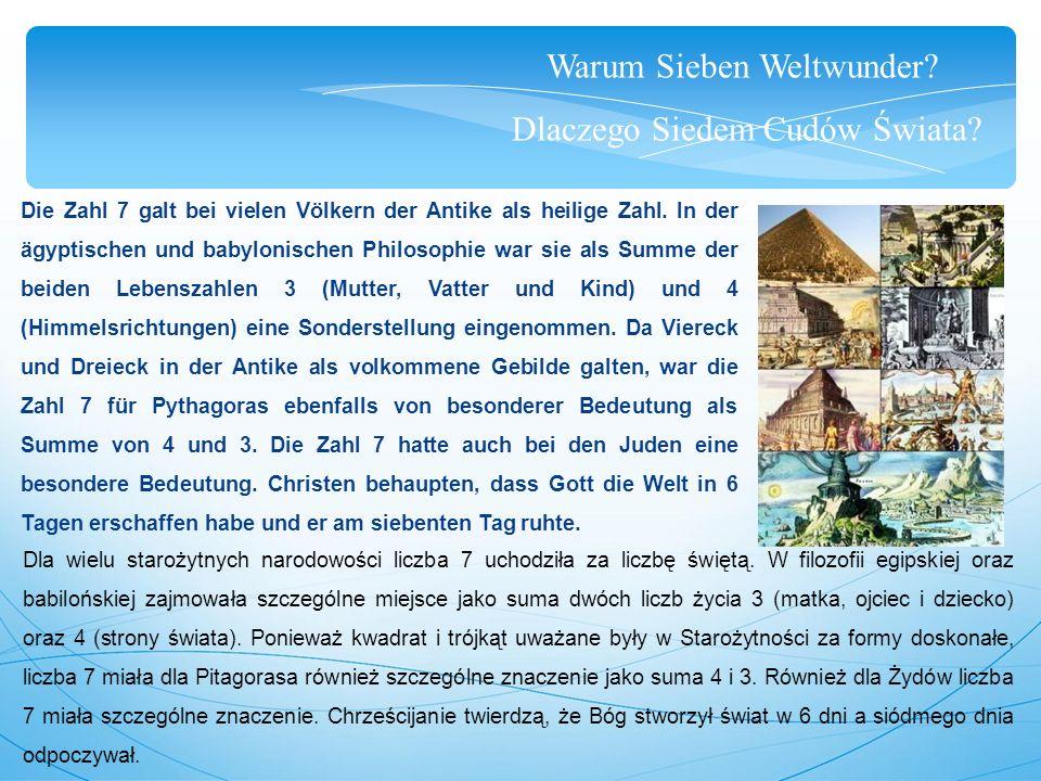 Die Sieben Weltwunder Siedem Cudów Świata Da die Zahl 7 bei vielen Völkern als heilige Zahl galt, verehrten die Römer und Griechen Sieben Weise.