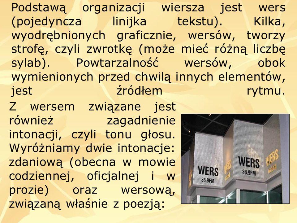 Podstawą organizacji wiersza jest wers (pojedyncza linijka tekstu). Kilka, wyodrębnionych graficznie, wersów, tworzy strofę, czyli zwrotkę (może mieć