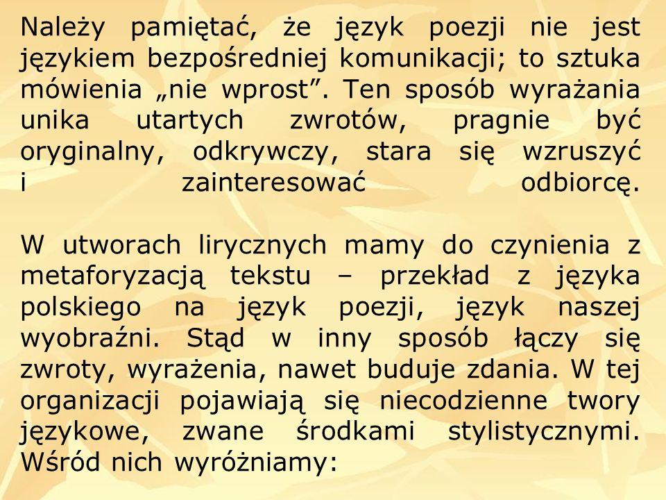 Należy pamiętać, że język poezji nie jest językiem bezpośredniej komunikacji; to sztuka mówienia nie wprost. Ten sposób wyrażania unika utartych zwrot