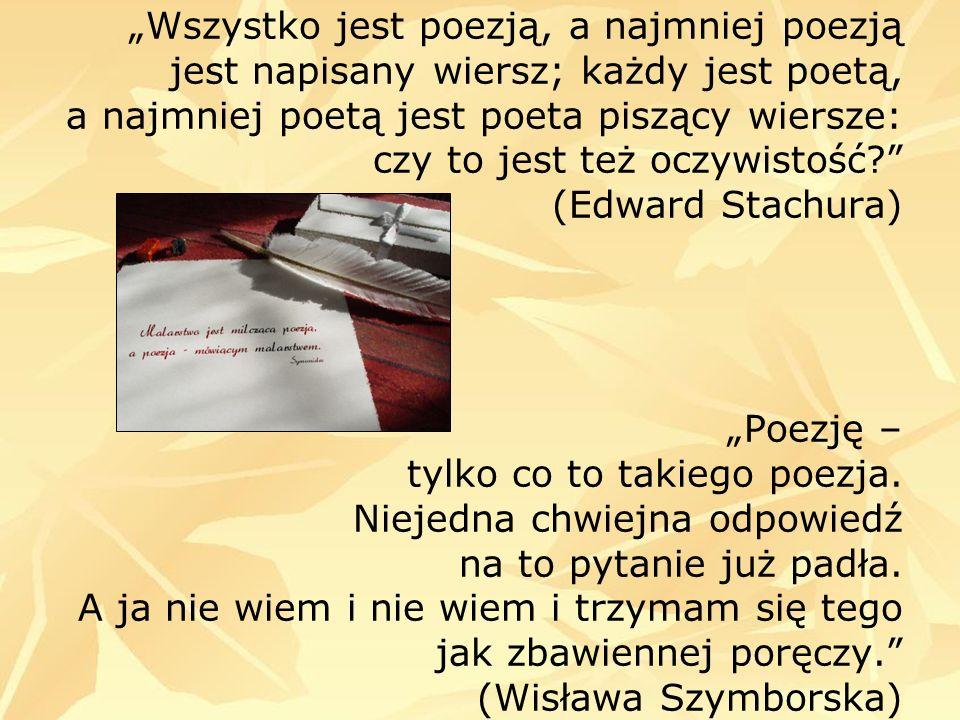 Wszystko jest poezją, a najmniej poezją jest napisany wiersz; każdy jest poetą, a najmniej poetą jest poeta piszący wiersze: czy to jest też oczywisto