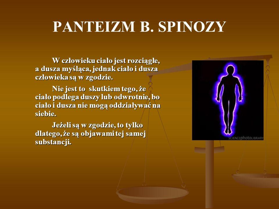 PANTEIZM B.SPINOZY Porządek myśli i porządek stanów cielesnych odpowiadają sobie nawzajem.