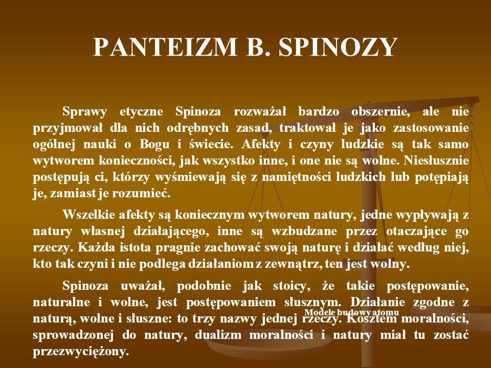 PANTEIZM B.SPINOZY J ak stoicy, Spinoza łączył naturalizm etyczny z racjonalizmem.