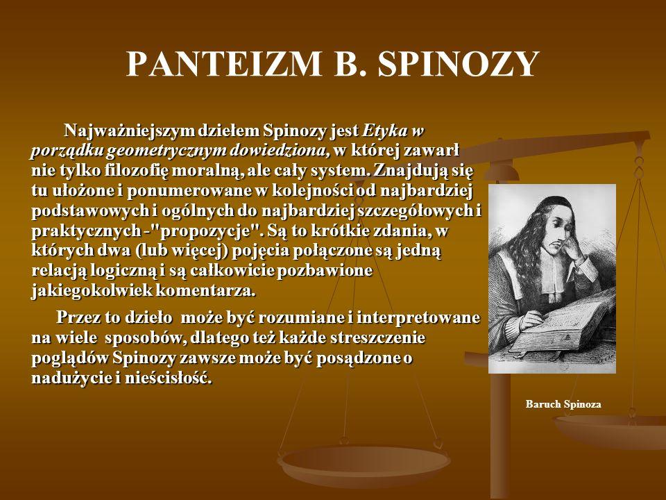 PANTEIZM B.SPINOZY Spinoza podobnie jak Kartezjusz, pojmował poznanie racjonalistycznie.