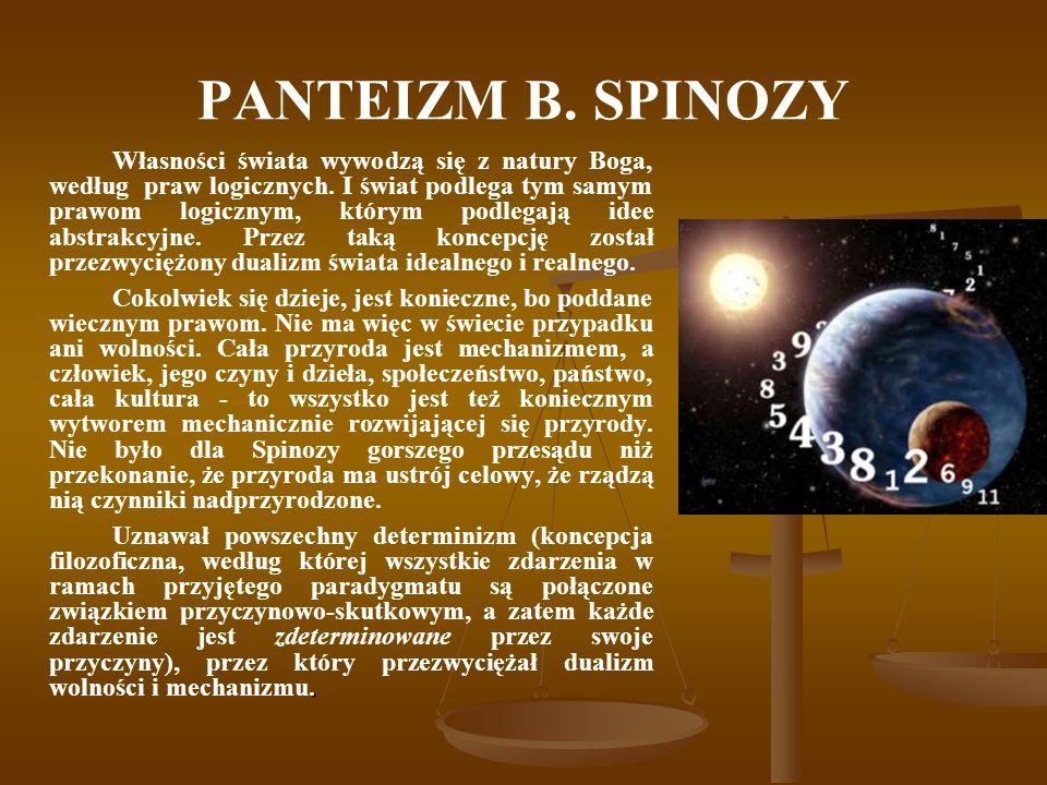PANTEIZM B.SPINOZY Wszechświat ma, jak wykazywał Kartezjusz, dwie dziedziny: materii i myśli.