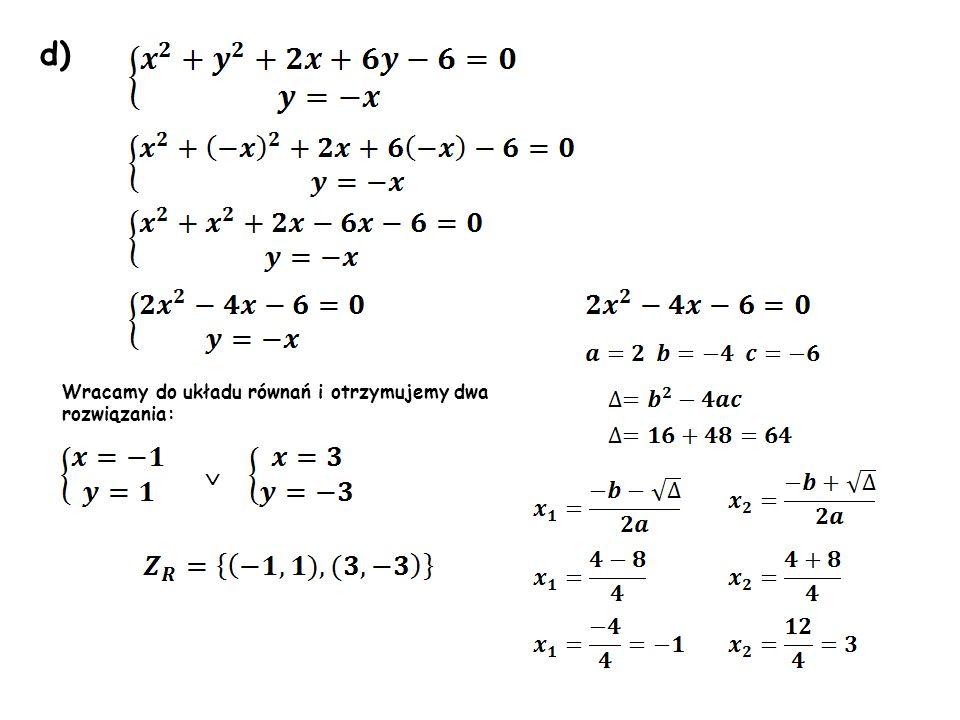 d) Wracamy do układu równań i otrzymujemy dwa rozwiązania: