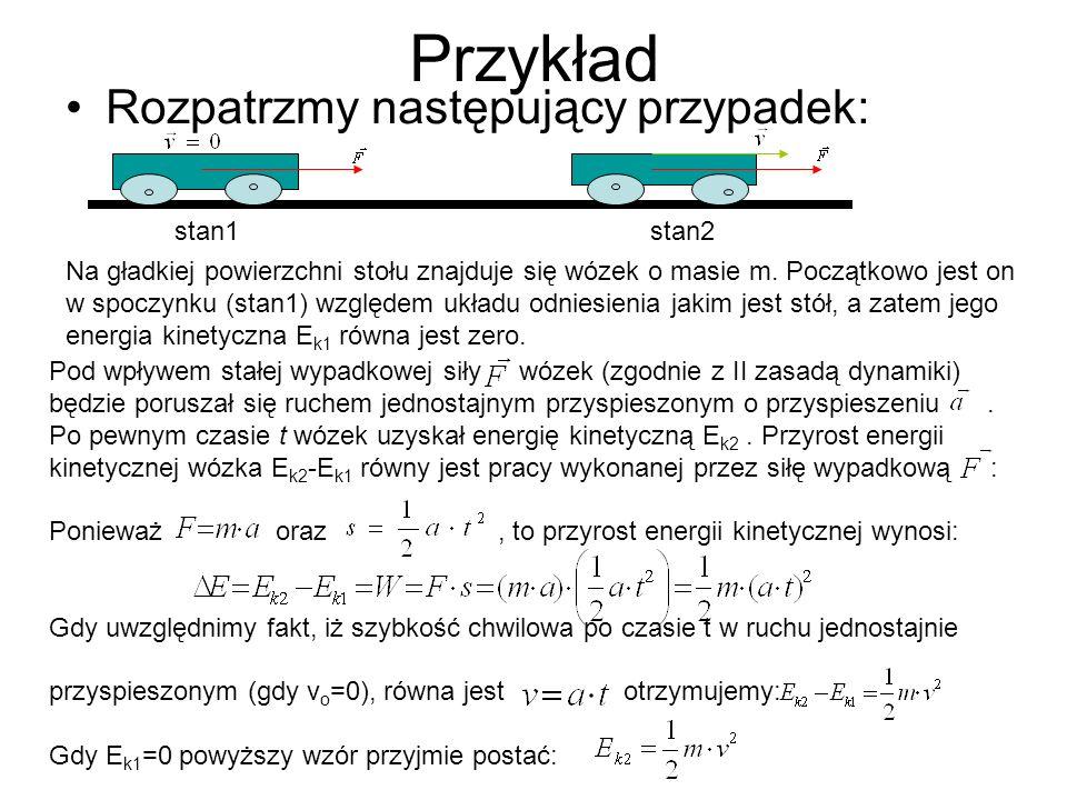 Przykład Rozpatrzmy następujący przypadek: stan1stan2 Pod wpływem stałej wypadkowej siły wózek (zgodnie z II zasadą dynamiki) będzie poruszał się ruch