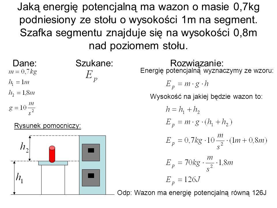Jaką energię potencjalną ma wazon o masie 0,7kg podniesiony ze stołu o wysokości 1m na segment. Szafka segmentu znajduje się na wysokości 0,8m nad poz