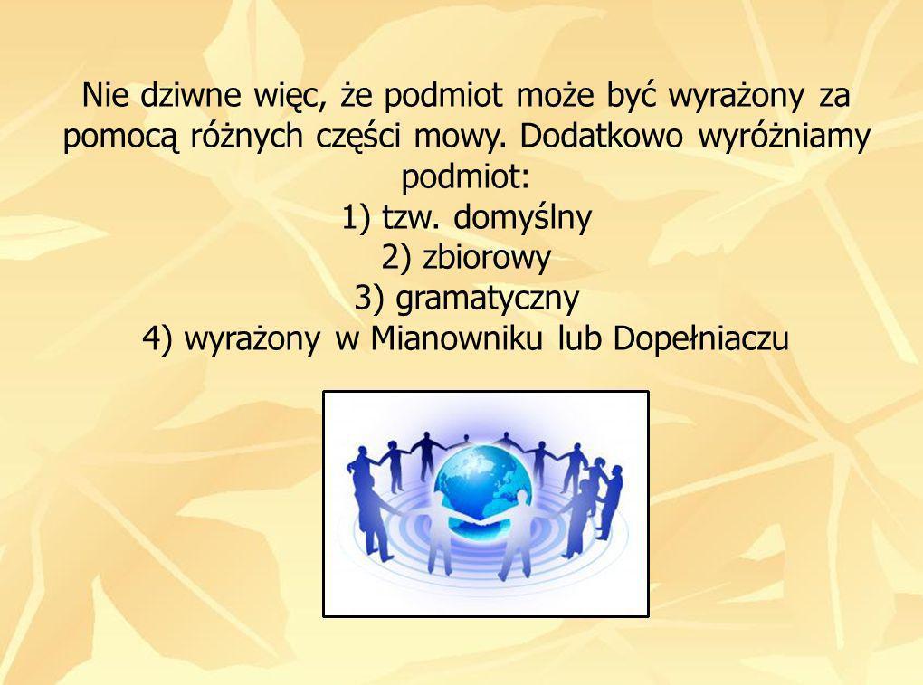 Nie dziwne więc, że podmiot może być wyrażony za pomocą różnych części mowy.