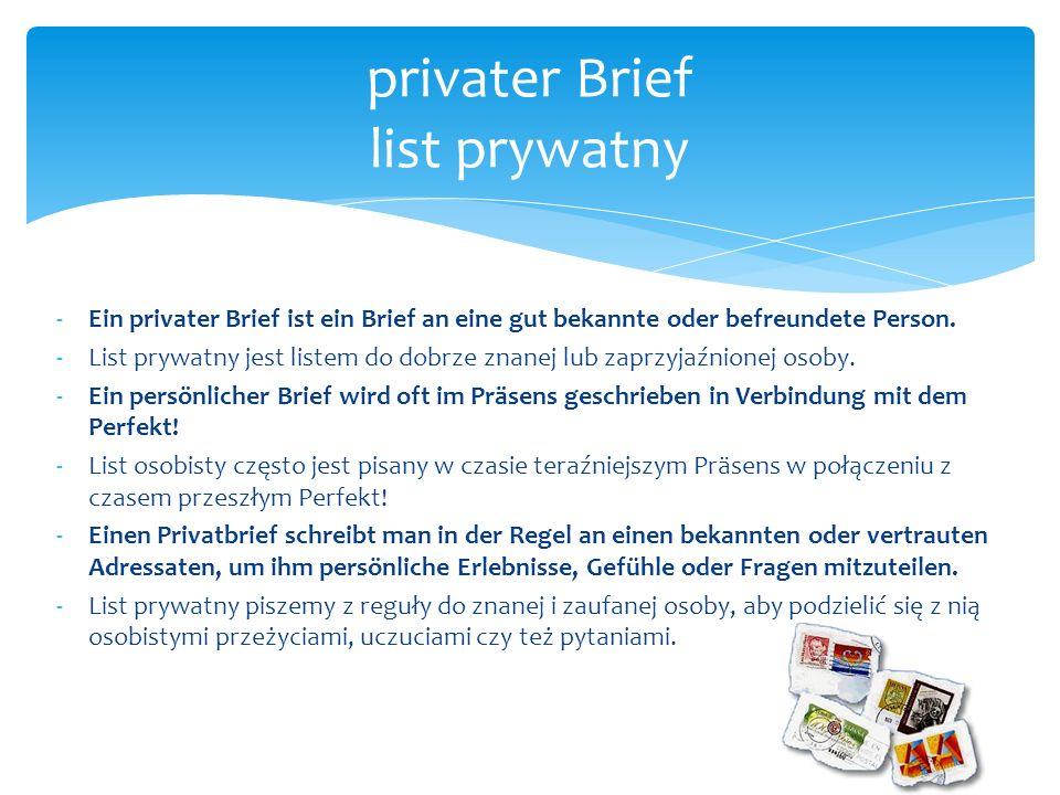 -Ein privater Brief ist ein Brief an eine gut bekannte oder befreundete Person. -List prywatny jest listem do dobrze znanej lub zaprzyjaźnionej osoby.