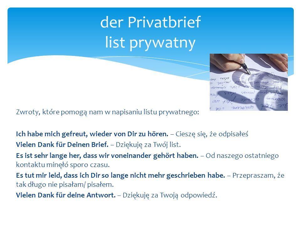 Zwroty, które pomogą nam w napisaniu listu prywatnego: Ich habe mich gefreut, wieder von Dir zu hören. – Cieszę się, że odpisałeś Vielen Dank für Dein
