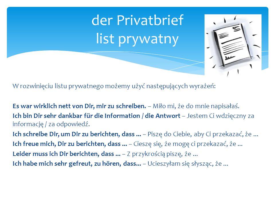 W rozwinięciu listu prywatnego możemy użyć następujących wyrażeń: Es war wirklich nett von Dir, mir zu schreiben. – Miło mi, że do mnie napisałaś. Ich