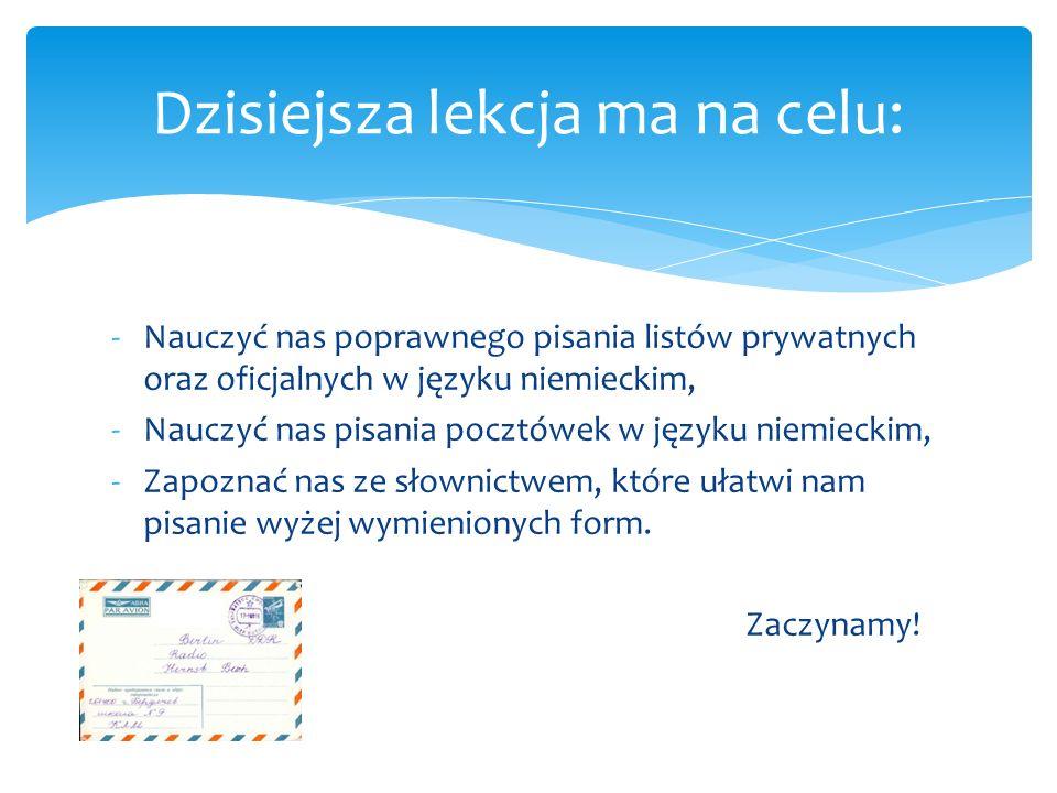 -Nauczyć nas poprawnego pisania listów prywatnych oraz oficjalnych w języku niemieckim, -Nauczyć nas pisania pocztówek w języku niemieckim, -Zapoznać