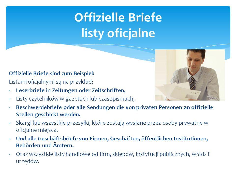 Offizielle Briefe sind zum Beispiel: Listami oficjalnymi są na przykład: -Leserbriefe in Zeitungen oder Zeitschriften, -Listy czytelników w gazetach l