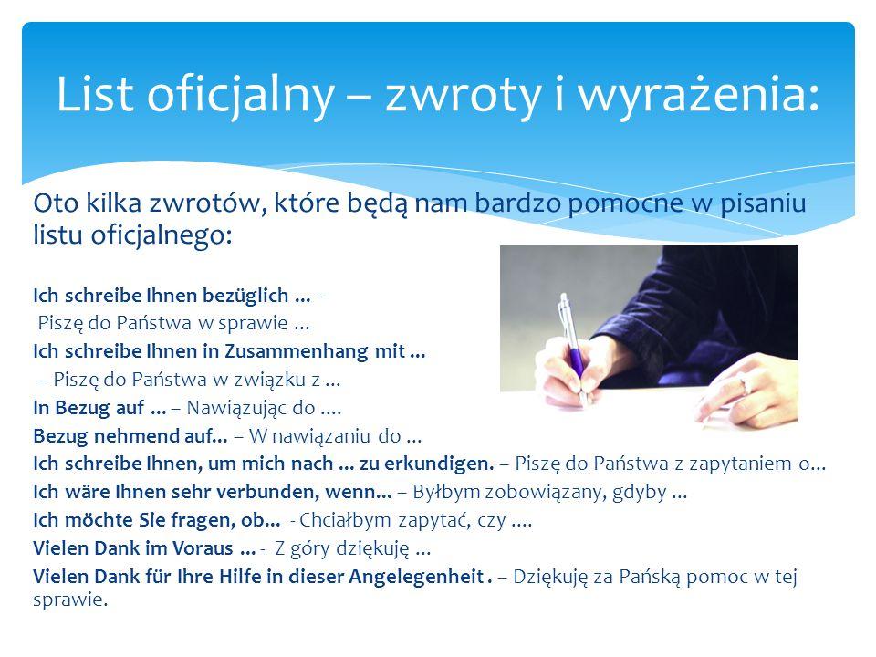 Oto kilka zwrotów, które będą nam bardzo pomocne w pisaniu listu oficjalnego: Ich schreibe Ihnen bezüglich... – Piszę do Państwa w sprawie... Ich schr