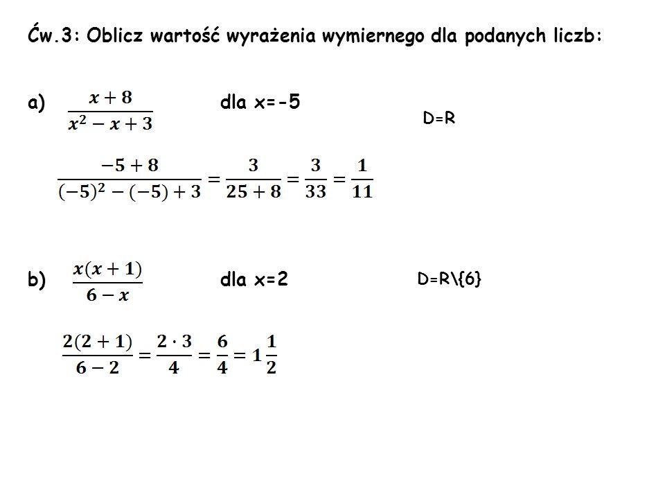 Ćw.3: Oblicz wartość wyrażenia wymiernego dla podanych liczb: a) dla x=-5 b) dla x=2 D=R D=R\{6}