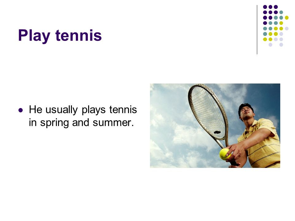 Play tennis He usually plays tennis in spring and summer.