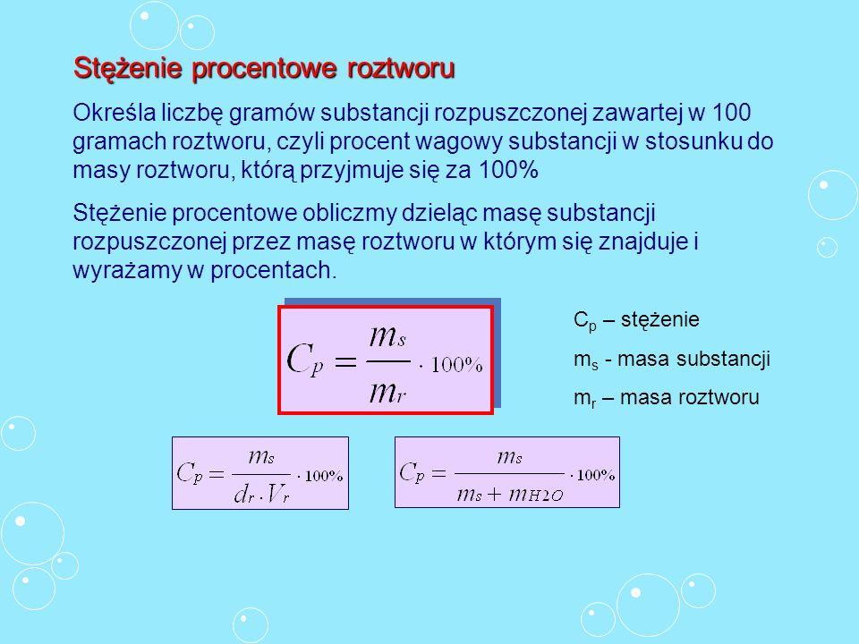 Stężenieprocentowe roztworu Stężenie procentowe roztworu Określa liczbę gramów substancji rozpuszczonej zawartej w 100 gramach roztworu, czyli procent