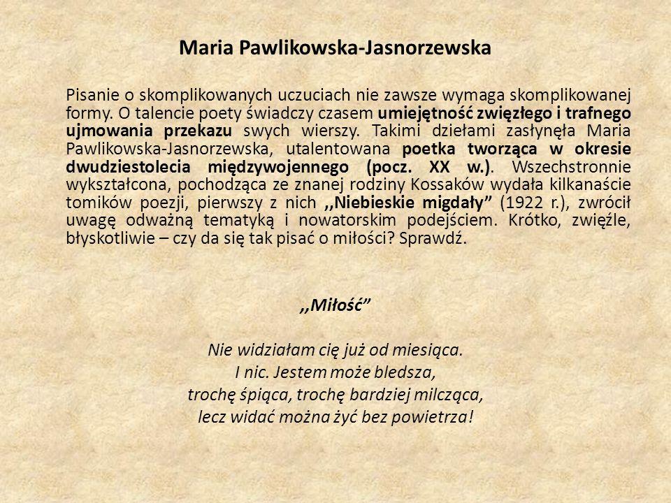 Maria Pawlikowska-Jasnorzewska Pisanie o skomplikowanych uczuciach nie zawsze wymaga skomplikowanej formy. O talencie poety świadczy czasem umiejętnoś