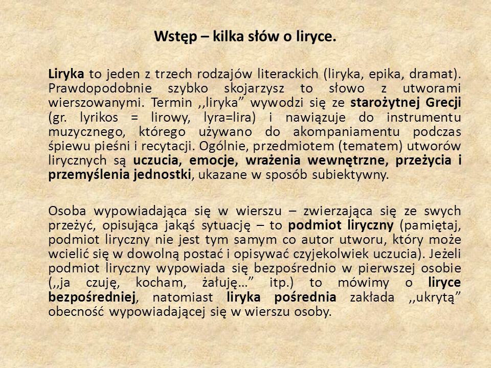Wstęp – kilka słów o liryce. Liryka to jeden z trzech rodzajów literackich (liryka, epika, dramat). Prawdopodobnie szybko skojarzysz to słowo z utwora