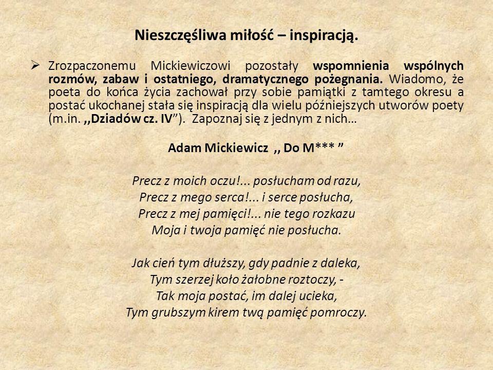 Nieszczęśliwa miłość – inspiracją. Zrozpaczonemu Mickiewiczowi pozostały wspomnienia wspólnych rozmów, zabaw i ostatniego, dramatycznego pożegnania. W