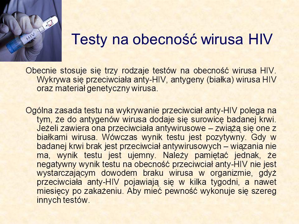 Testy na obecność wirusa HIV Obecnie stosuje się trzy rodzaje testów na obecność wirusa HIV. Wykrywa się przeciwciała anty-HIV, antygeny (białka) wiru