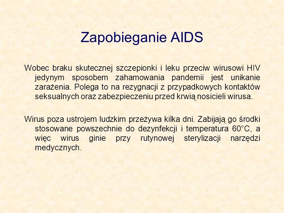Zapobieganie AIDS Wobec braku skutecznej szczepionki i leku przeciw wirusowi HIV jedynym sposobem zahamowania pandemii jest unikanie zarażenia. Polega