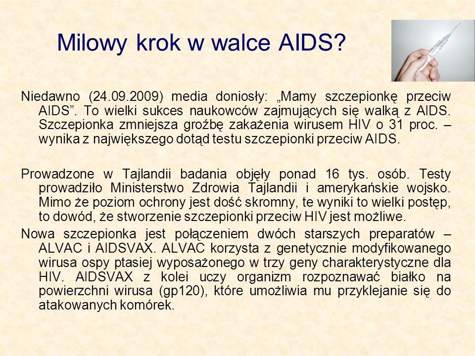 Milowy krok w walce AIDS? Niedawno (24.09.2009) media doniosły: Mamy szczepionkę przeciw AIDS. To wielki sukces naukowców zajmujących się walką z AIDS