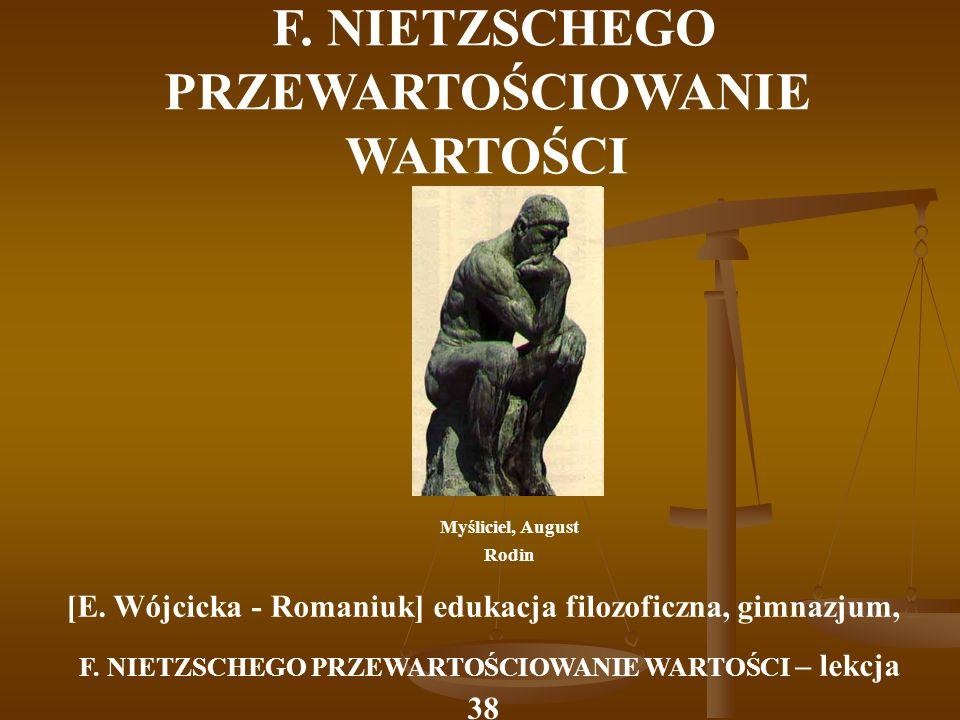F. NIETZSCHEGO PRZEWARTOŚCIOWANIE WARTOŚCI Myśliciel, August Rodin [E. Wójcicka - Romaniuk] edukacja filozoficzna, gimnazjum, F. NIETZSCHEGO PRZEWARTO