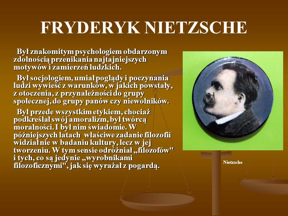 FRYDERYK NIETZSCHE Był znakomitym psychologiem obdarzonym zdolnością przenikania najtajniejszych motywów i zamierzeń ludzkich. Był znakomitym psycholo