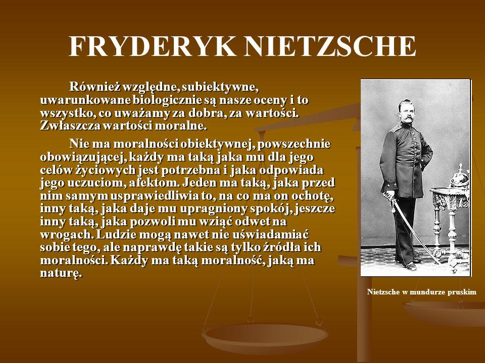 FRYDERYK NIETZSCHE Podstawowym przekonaniem Nietzschego było, że życie cielesne, fakt biologiczny jest osnową ludzkiej egzystencji, a życie duchowe tylko jego odroślą.