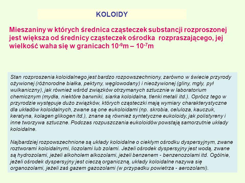 Podział koloidów ze względu na powinowactwo substancji rozproszonej do fazy rozpraszającej Koloidy liofiloweKoloidy liofobowe Koloidy liofilowe charakteryzują się dużym powinowactwem do rozpuszczalnika, cząstki koloidowe otaczają się otoczka solwatacyjną, która jest czynnikiem nadającym im trwałość.