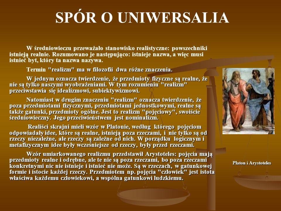 SPÓR O UNIWERSALIA W średniowieczu przeważało stanowisko realistyczne: powszechniki istnieją realnie.