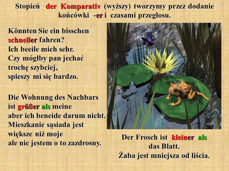 Stopień der Komparativ (wyższy) tworzymy przez dodanie końcówki -er i czasami przegłosu.