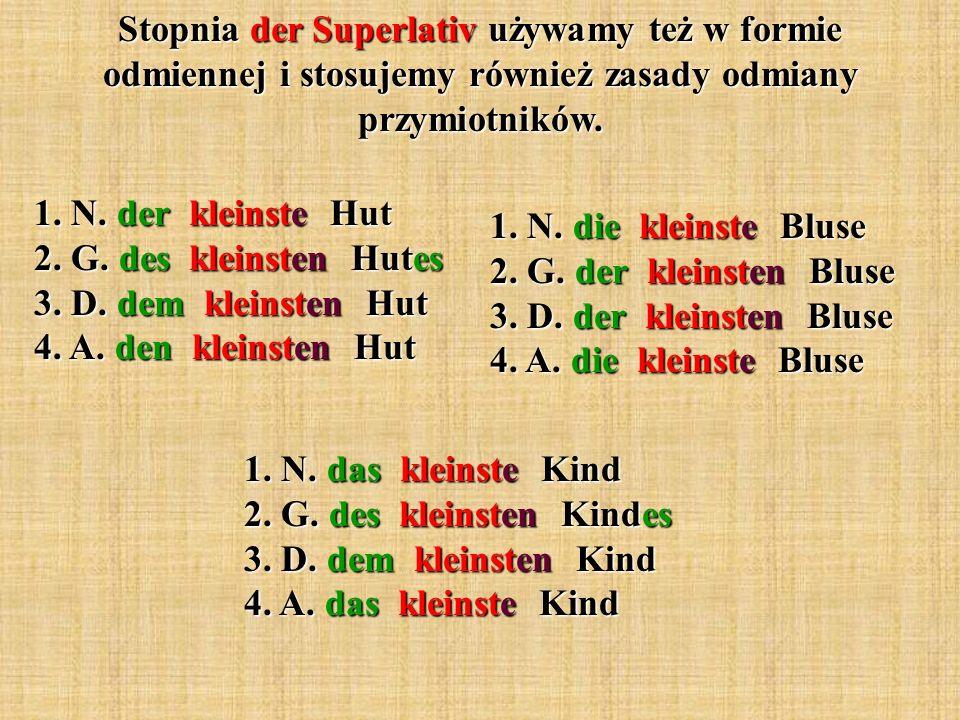 Stopnia der Superlativ używamy też w formie odmiennej i stosujemy również zasady odmiany przymiotników.