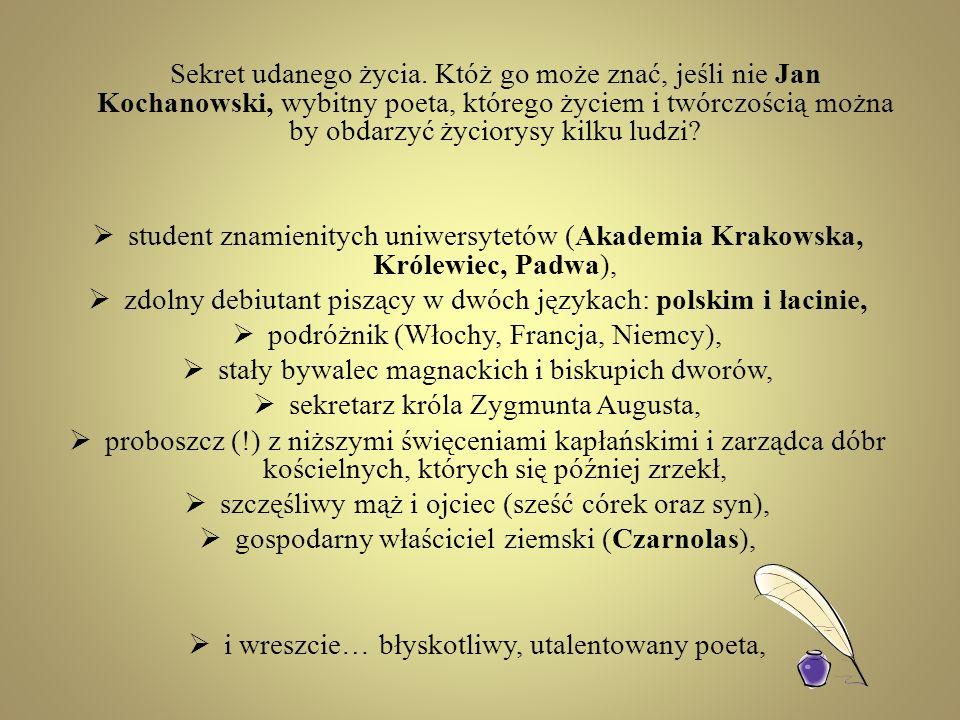 Sekret udanego życia. Któż go może znać, jeśli nie Jan Kochanowski, wybitny poeta, którego życiem i twórczością można by obdarzyć życiorysy kilku ludz
