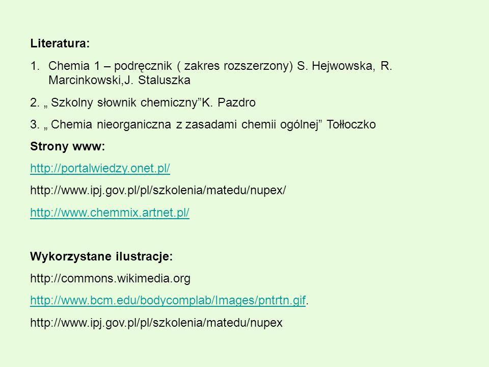 Literatura: 1.Chemia 1 – podręcznik ( zakres rozszerzony) S. Hejwowska, R. Marcinkowski,J. Staluszka 2. Szkolny słownik chemicznyK. Pazdro 3. Chemia n