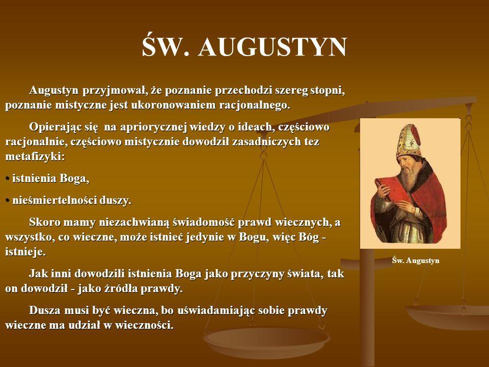 ŚW. AUGUSTYN Św. Augustyn Augustyn przyjmował, że poznanie przechodzi szereg stopni, poznanie mistyczne jest ukoronowaniem racjonalnego. Opierając się