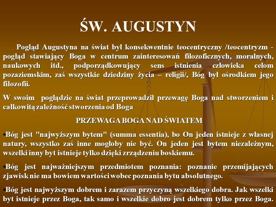 ŚW. AUGUSTYN Pogląd Augustyna na świat był konsekwentnie teocentryczny /teocentryzm - pogląd stawiający Boga w centrum zainteresowań filozoficznych, m