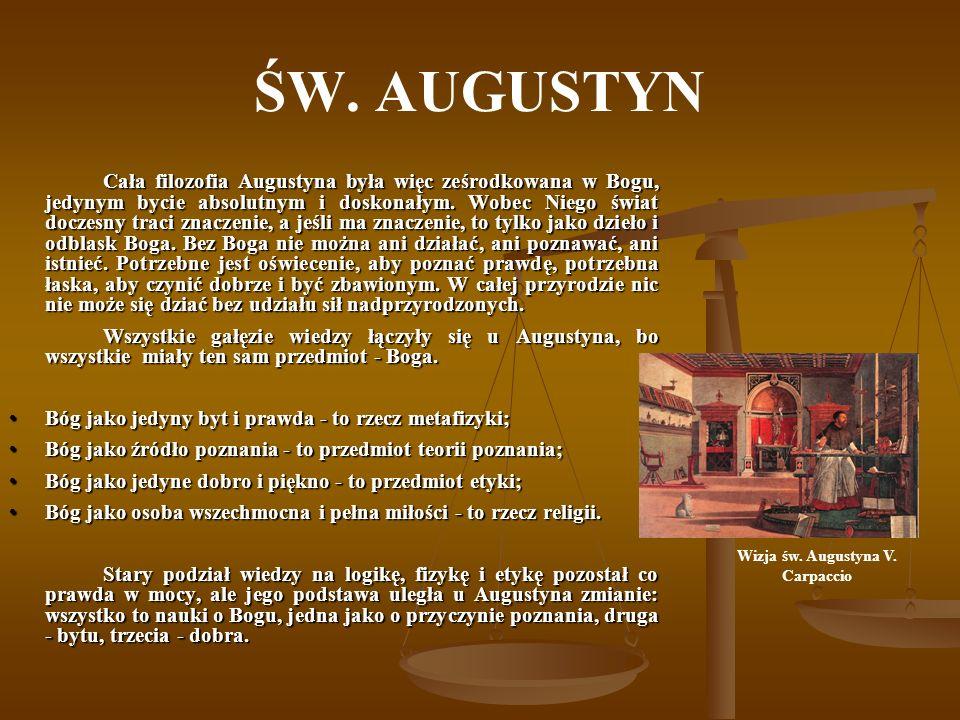 ŚW. AUGUSTYN Cała filozofia Augustyna była więc ześrodkowana w Bogu, jedynym bycie absolutnym i doskonałym. Wobec Niego świat doczesny traci znaczenie