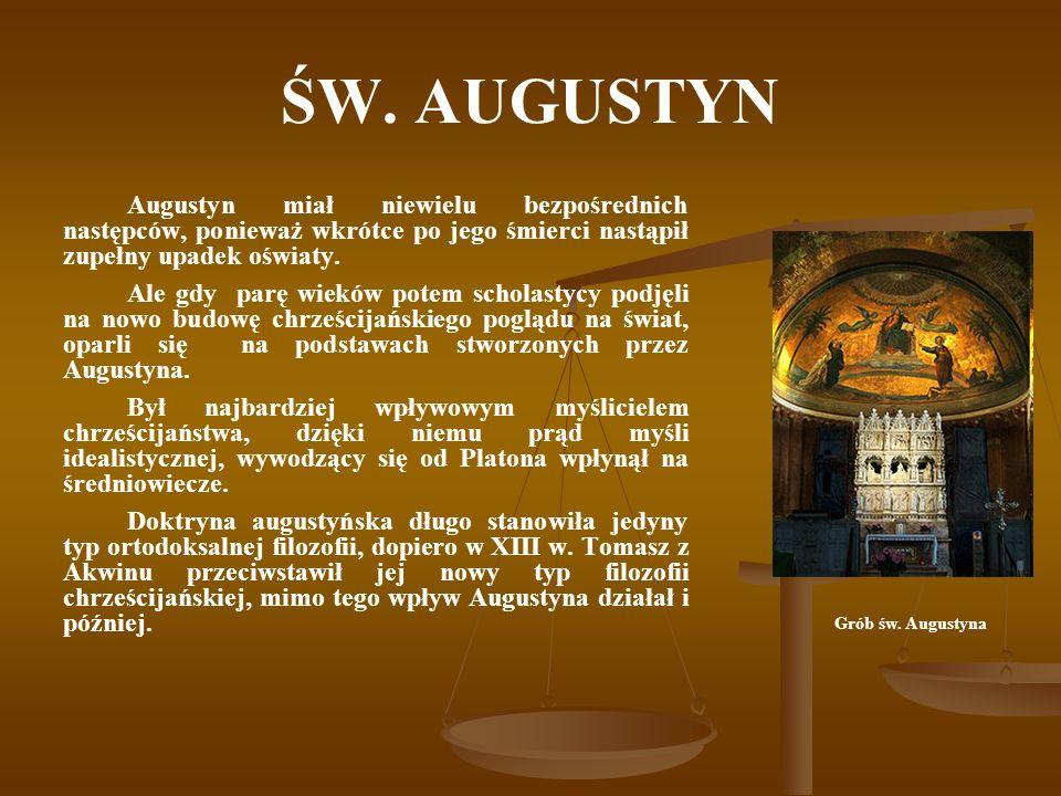 ŚW. AUGUSTYN Augustyn miał niewielu bezpośrednich następców, ponieważ wkrótce po jego śmierci nastąpił zupełny upadek oświaty. Ale gdy parę wieków pot