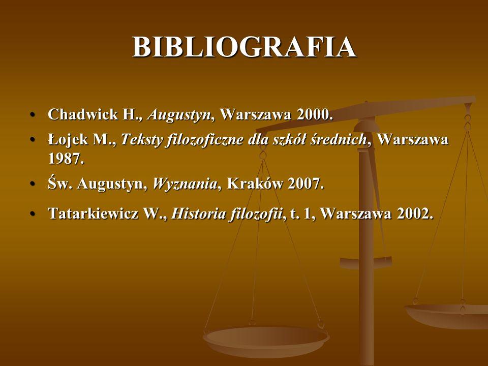 BIBLIOGRAFIA Chadwick H., Augustyn, Warszawa 2000.Chadwick H., Augustyn, Warszawa 2000. Łojek M., Teksty filozoficzne dla szkół średnich, Warszawa 198