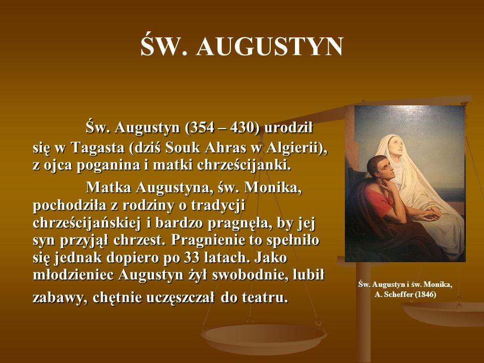 ŚW. AUGUSTYN Św. Augustyn (354 – 430) urodził się w Tagasta (dziś Souk Ahras w Algierii), z ojca poganina i matki chrześcijanki. Matka Augustyna, św.