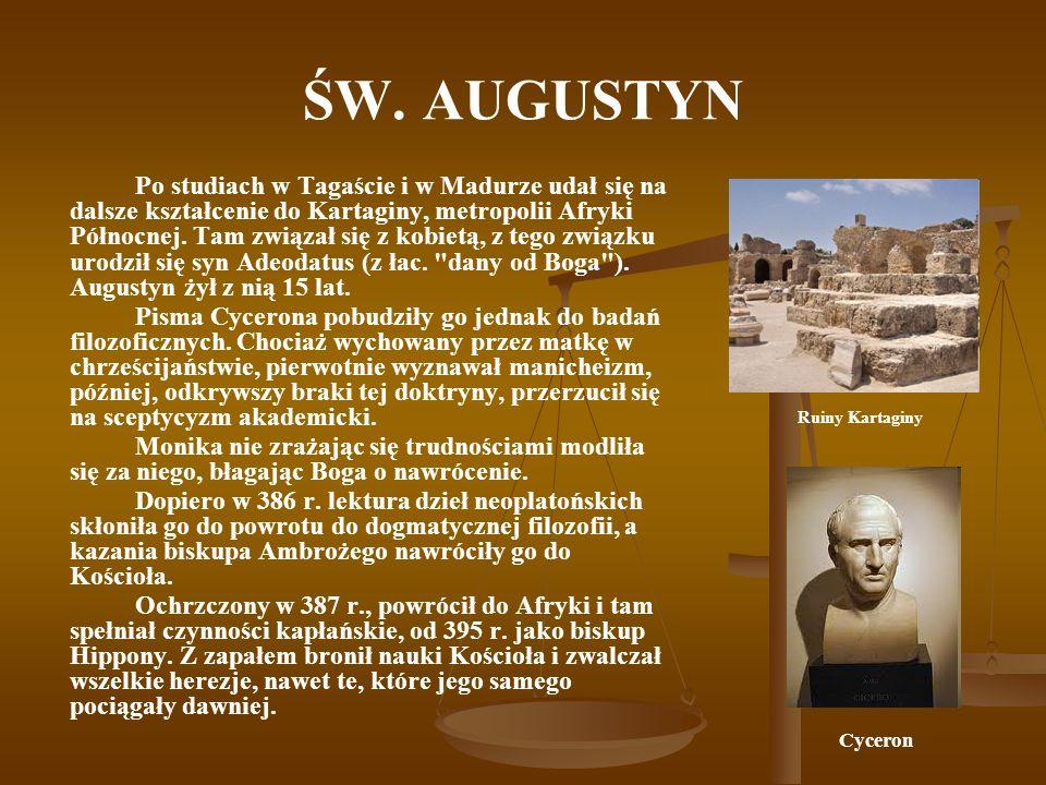ŚW.AUGUSTYN Augustyn uważał, że celem człowieka jest szczęście i filozofia ma je znaleźć.