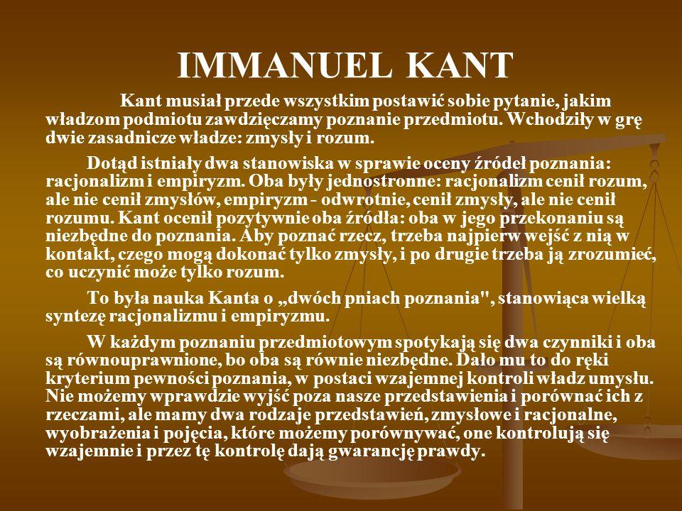 IMMANUEL KANT Kant musiał przede wszystkim postawić sobie pytanie, jakim władzom podmiotu zawdzięczamy poznanie przedmiotu.