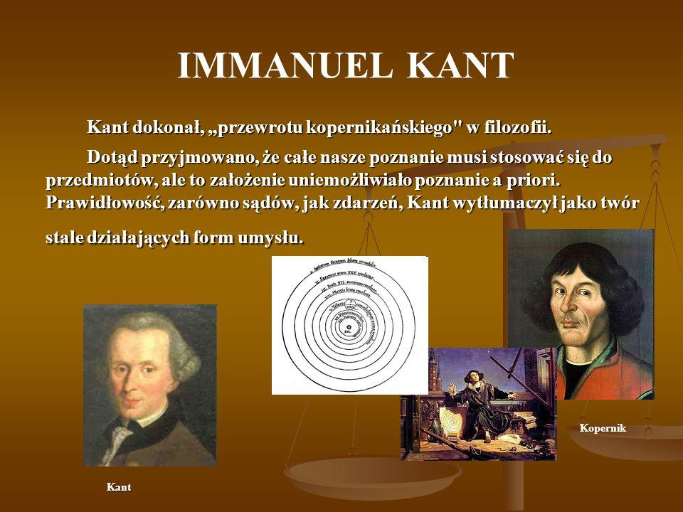 IMMANUEL KANT Kant dokonał, przewrotu kopernikańskiego w filozofii.